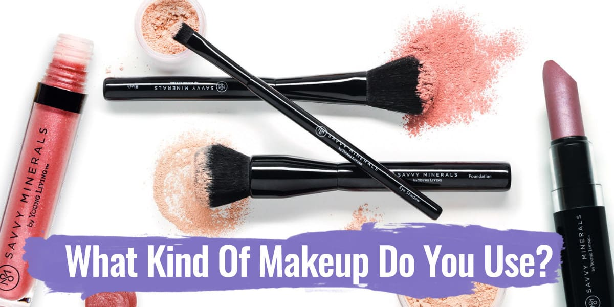 What Kind Of Make Up Do You Use?